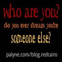 Who are you? Do you ever dream you're someone else? palyne.com/blog.redcairo